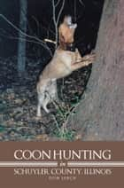 Coon Hunting In Schuyler County, Illinois ebook by Don Lerch