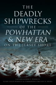 The Deadly Shipwrecks of the Powhattan & New Era on the Jersey Shore ebook by Captain Robert F. Bennett,Susan Leigh Bennett,Commander Timothy R. Dring