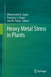 Heavy Metal Stress in Plants ebook by José M. Palma,Dharmendra Kumar Gupta,Francisco J. Corpas