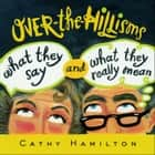 Over-the-Hillisms - What They Say and What They Really Mean ebook by Cathy Hamilton