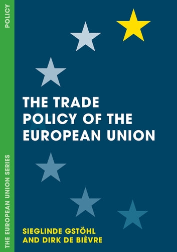 The Trade Policy of the European Union ebook by Sieglinde Gstöhl,Dirk De Bièvre