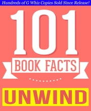 Unwind Dystology - 101 Amazing Facts You Didn't Know ebook by G Whiz