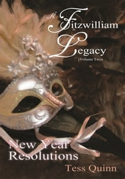 A Fitzwilliam Legacy (Volume II): New Year Resolutions ebook by Tess Quinn