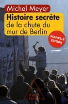 Histoire secrète de la chute du mur de Berlin eBook by Michel Meyer