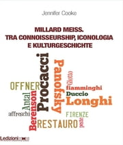 Millard Meiss. Tra connoisseurship, iconologia e Kulturgeschichte Ebook di Jennifer Cook