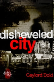 Disheveled City ebook by Gaylord Dold