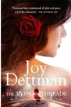The Tying of Threads: A Woody Creek Novel 6 ebook by Joy Dettman