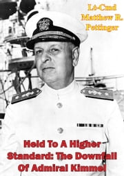 Held To A Higher Standard: The Downfall Of Admiral Kimmel ebook by Lt-Cmd Matthew R. Pettinger