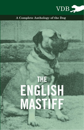 The English Mastiff - A Complete Anthology of the Dog ebook by Various Authors