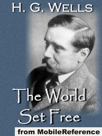 The World Set Free (Mobi Classics) ebook by H.G. Wells