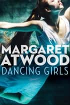 Dancing Girls ebook by Margaret Atwood
