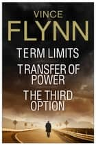 Vince Flynn Collectors' Edition #1 - Term Limits, Transfer of Power, and The Third Option ebook by Vince Flynn
