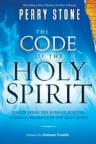 The Code of the Holy Spirit ebook by Perry Stone