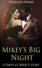 Mikey's Big Night - Party at Mikey's, #6 ebook by Phillipa Saint