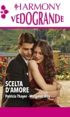 Scelta d'amore - Sposa d'estate | Indimenticabile estate ebook by Patricia Thayer, Margaret Way