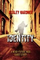 Identity - A Near-Future Noir Crime Story ebook by Ashley Gardner
