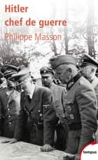 Hitler chef de guerre ebook by Philippe MASSON