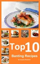 Top 10 Banting Recipes ebook by Jacques Rossouw