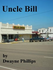 Uncle Bill ebook by Dwayne Phillips