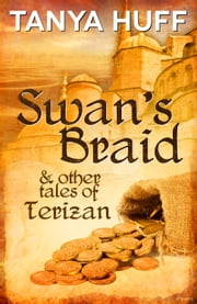 Swan's Braid - And Other Tales of Terizan ebook by Tanya Huff