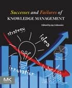 Successes and Failures of Knowledge Management ebook by Jay Liebowitz