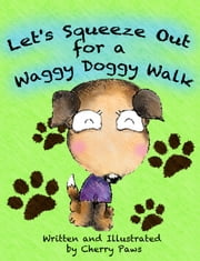 Let's Squeeze Out for a Waggy Doggy Walk (Picturebook for Children) ebook by Cherry Paws