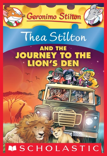 Thea Stilton and the Journey to the Lion's Den ebook by Thea Stilton