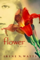 Flower ebook by Irene N. Watts