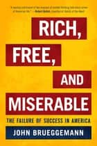 Rich, Free, and Miserable - The Failure of Success in America ebook by John Brueggemann