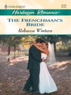 The Frenchman's Bride ebook by Rebecca Winters