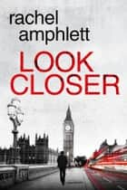 Look Closer (an edge of your seat conspiracy thriller) ebook by