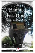 The Haunted Tree House: A Scary 15-Minute Ghost Story ebook by Caitlind L. Alexander