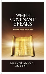 When Covenant Speaks - Failure Is Not an Option ebook by Sam Korankye Ankrah
