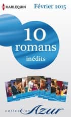 10 romans Azur inédits (n°3555 à 3564 - Février 2015) - Harlequin collection Azur ebook by Collectif