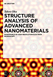 Structure Analysis of Advanced Nanomaterials - Nanoworld by High-Resolution Electron Microscopy ebook by Takeo Oku