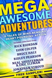 Mega-Awesome Adventures - 6 Tales of Mind-Bending, Heart-Pounding Action! ebook by Rick Riordan,Neal Shusterman,Eoin Colfer,Jonathan Stroud,Bruce Hale,Ridley Pearson,Eric Elfman