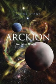 Arckion - The New World ebook by Jacob Stone