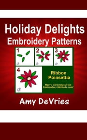 Holiday Delights Embroidery Patterns ebook by Amy DeVries