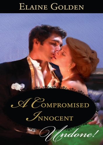 A Compromised Innocent (Mills & Boon Historical Undone) (Fortney Follies, Book 3) ebook by Elaine Golden