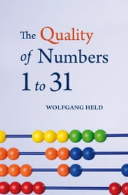 The Quality of Numbers 1-31 ebook by Wolfgang Held,Matthew Barton