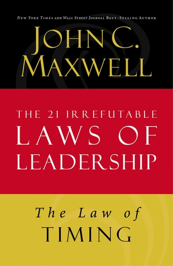 The Law of Timing - Lesson 19 from The 21 Irrefutable Laws of Leadership ebook by John C. Maxwell