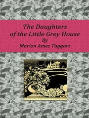 The Daughters of the Little Grey House ebook by Marion Ames Taggart
