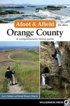 Afoot and Afield: Orange County ebook by Jerry Schad,David Money Harris