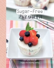 The Sugar-Free Kitchen - Clean and Simple Recipes for the Sugar-Free Cook ebook by Love Food Editors Love Food Editors,Haarala Hamilton