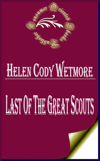 "Last of the Great Scouts: The Life Story of William F. Cody ""Buffalo Bill"" ebook by Helen Cody Wetmore,Zane Grey"