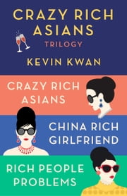 The Crazy Rich Asians Trilogy Box Set - Crazy Rich Asians; China Rich Girlfriend; Rich People Problems 電子書 by Kevin Kwan