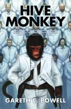 Hive Monkey ebook by Gareth L. Powell