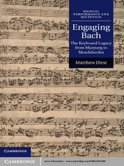 Engaging Bach - The Keyboard Legacy from Marpurg to Mendelssohn ebook by Matthew  Dirst