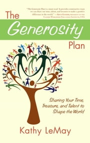 The Generosity Plan - Sharing Your Time, Treasure, and Talent to Shape the World ebook by Kathy LeMay