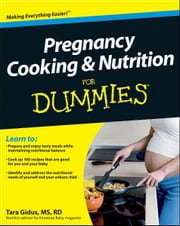 Pregnancy Cooking and Nutrition For Dummies ebook by Tara Gidus